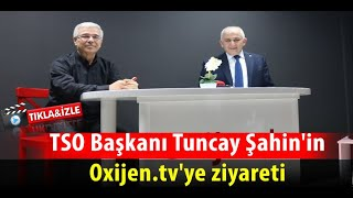 TSO Başkanı Tuncay Şahin'in Oxijen.tv'ye ziyareti