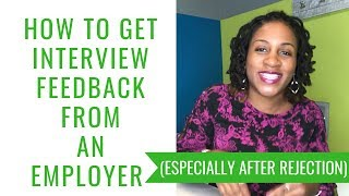 How To Get Interview Feedback From An Employer (ESPECIALLY IF REJECTED)