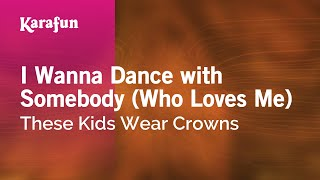 Karaoke I Wanna Dance with Somebody (Who Loves Me) - These Kids Wear Crowns *
