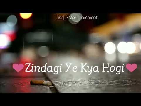 Kaise Kahu Bina Tere Zindagi Yeh Kya Hogi Whatsap Status Song