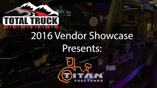 2016 Total Truck Centers™ Vendor Showcase presents: Titan Fuel Tanks