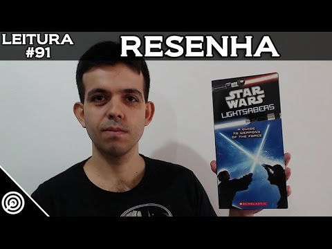 Lightsabers - A Guide to Weapons of the Force - REVIEW - Leitura #91