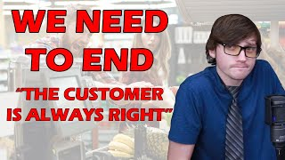 "The History and Problems with ""The Customer is Always Right"""