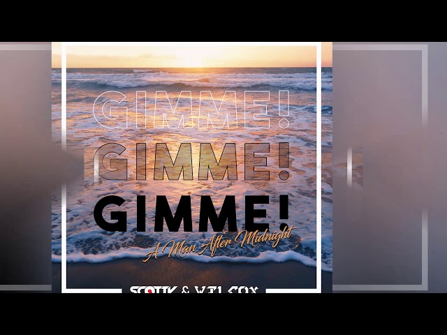 Scotty & Wilcox - Gimme! Gimme! Gimme! (A Man After Midnight) [Official]