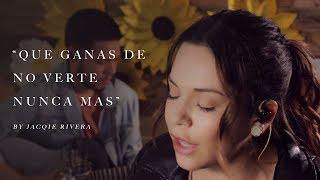 Que Ganas De No Verte Nunca Mas | Cover By Jacqie Rivera
