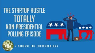 The Startup Hustle Totally Non-Presidential Polling Episode
