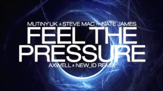 Mutiny UK & Steve Mac feat. Nate James - Feel The Pressure (Axwell & NEW_ID Remix) [BBC Radio 1]