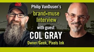 brand•muse Interview with Col Gray of Pixels Ink with host Philip VanDusen