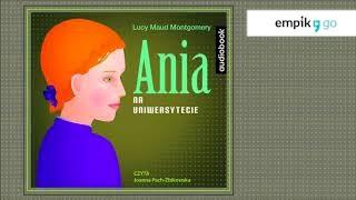 """Lucy Maud Montgomery """"Ania Na Uniwersytecie"""" Audiobook. Czyta Joanna Pach Żbikowska"""