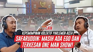 [PODCAST SISI LAIN] Kepemimpinan Kolektif Parlemen Aceh, Safaruddin: Masih Ada Ego dan Terkesan One Man Show