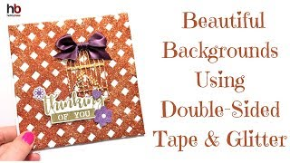 Lots Of Tips!!! Beautiful Backgrounds Using The Double-Sided Tape & Glitter Technique Video Tutorial