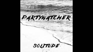 """partywatcher - """"Solitude"""" (AUDIO)"""