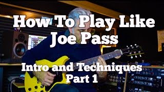 How To Play Like Joe Pass Part 1: Introduction and Techniques