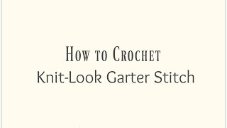 How To Crochet The Knit-Look Garter Stitch