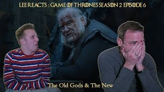 "Lee Reacts: Game of Thrones 2x06 ""The Old Gods and The New"" reaction"