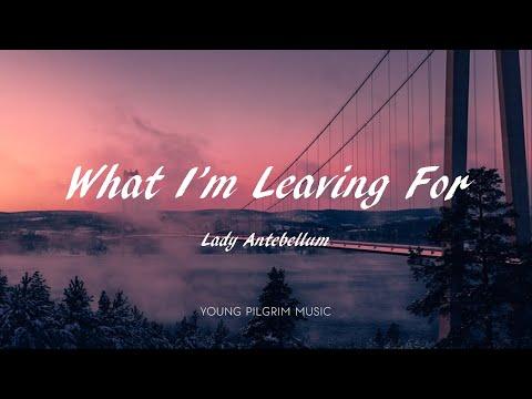 Lady Antebellum - What I'm Leaving For (Lyrics) - Ocean (2019)
