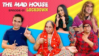 The Mad House   Episode 01 - Lockdown   Lalit Shokeen Films