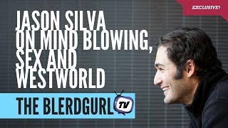 Mind Blowing, Sex and Westworld the Jason Silva Interview
