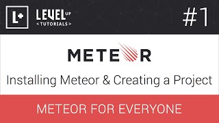 Meteor For Everyone Tutorial #1 - Installing Meteor & Creating a Project