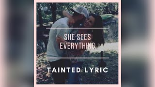Tainted Lyric She Sees Everything
