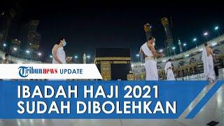 Pemerintah Arab Bolehkan Ibadah Haji 2021 dengan Kondisi Khusus, Minta Segera Pastikan Kuota Jemaah