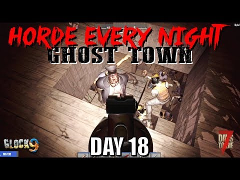 7 Days To Die - Horde Every Night (Day 18) Ghost Town
