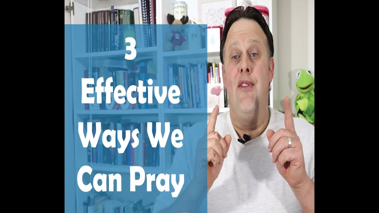 3 Effective Ways To Pray