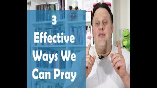 3 Effective Ways We Can Pray
