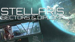 Stellaris for Beginners - Sector Management & Diplomacy