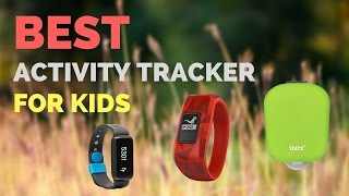 Best Activity Trackers For Kids 2019