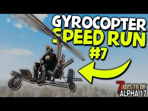 GYROCOPTER BY DAY 7! - Gyrocopter Speed Run #7 | 7 Days to Die (2019 Alpha 17.4) (видео)