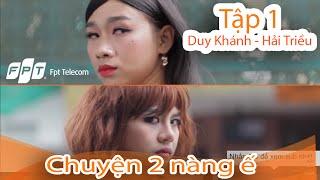 Tập 1 - Chuyện 2 Nàng Ế Và Internet - Duy Khánh vs Hải Triều | Hài Web drama 2019 