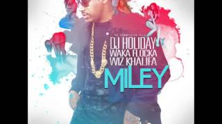 DJ Holiday Ft. Wiz Khalifa & Waka Flocka - Miley BEST VERSION