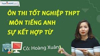 Livestream: Ôn thi tốt nghiệp THPT Môn tiếng anh - Sự Kết hợp từ - Cô Hoàng Xuân