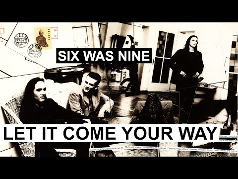 SIX WAS NINE - Let it come your way