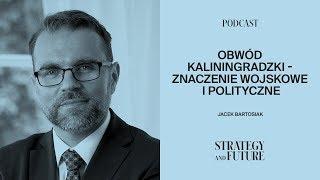 Obwód kaliningradzki – jego znaczenie wojskowe i polityczne (Podcast)