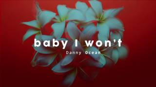 Danny Ocean   Baby I Won't (Official Audio)
