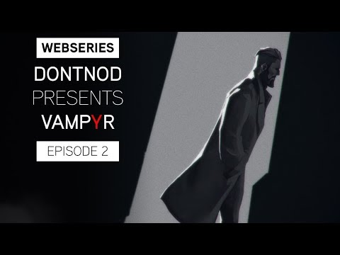 Webseries : DONTNOD Presents Vampyr Episode 2 - Architects of the Obscure de Vampyr