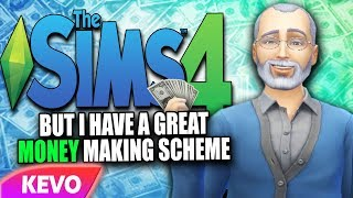 Sims 4 but I have a great money making scheme