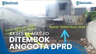 Pengakuan Anggota DPRD yang Bangun Tembok 3 Meter: Tak Suka Depan Rumahnya Dilalui Tahfiz ke Masjid