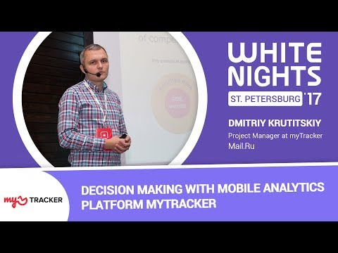 Dmitriy Krutitskiy (myTracker, Mail.Ru) - Decision Making with Mobile Analytics Platform myTracker