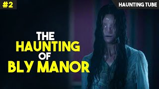 The Haunting of BLY MANOR (2020) Explained - Part 2 | Haunting Tube