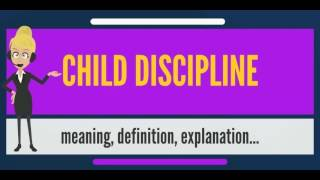 What Is CHILD DISCIPLINE? What Does CHILD DISCIPLINE Mean? CHILD DISCIPLINE Meaning & Explanation