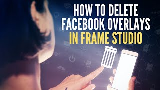 How to Delete Frame Overlays [2020] (COMPLETE GUIDE) Facebook Overlay Tutorial