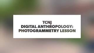 Digital Anthropology Photogrammetry lessons