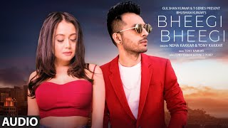 Bheegi Bheegi Full Audio Song | Neha Kakkar, Tony Kakkar | Prince Dubey | Bhushan Kumar - Download this Video in MP3, M4A, WEBM, MP4, 3GP