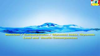 Nutrition / Carbohydrates / Glycemic Index, Glycemic Load And Health Effects Of Carbohydrate Diets