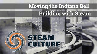 Moving the Indiana Bell Building with Steam - Steam Culture