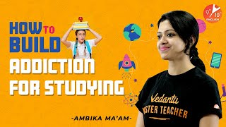 How to Build Addiction for Studying 📖 | Student Motivation | Study Tips | Ambika Mam |Vedantu 9 & 10