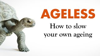 Ageless: How to slow your own ageing